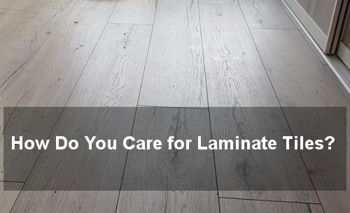 how do you care for laminate tiles