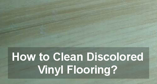 how to clean discolored vinyl flooring