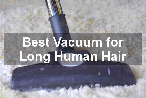 best vacuum for long human hair