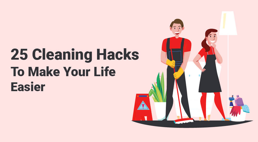 25 Cleaning Hacks To Make Your Life Easier